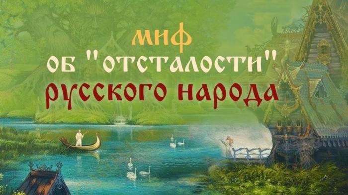 Миф об отсталости русского народа навязанный нам с загнивающего запада